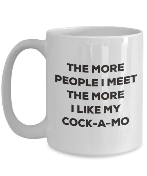 The More People I Meet the More I Like My cock-a-mo Tasse – Funny Coffee Cup – Weihnachten Hund Lover niedlichen Gag Geschenke Idee