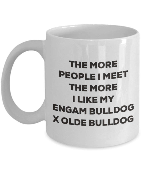 The more people I meet the more I like my Engam Bulldog X Olde Bulldog Mug - Funny Coffee Cup - Christmas Dog Lover Cute Gag Gifts Idea