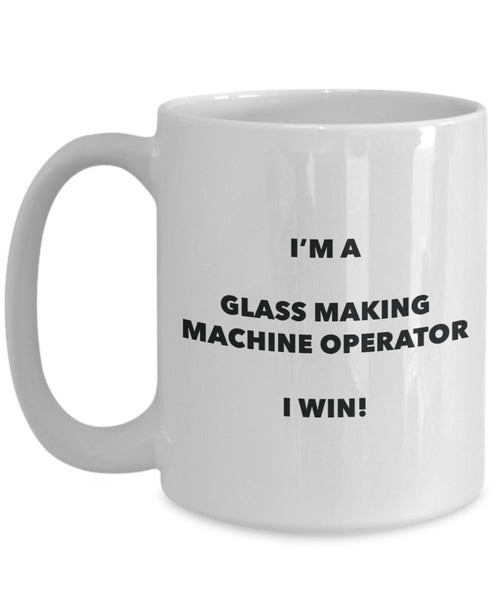 I'm a Glass Making Machine Operator Mug I win - Funny Coffee Cup - Birthday Christmas Gifts Idea