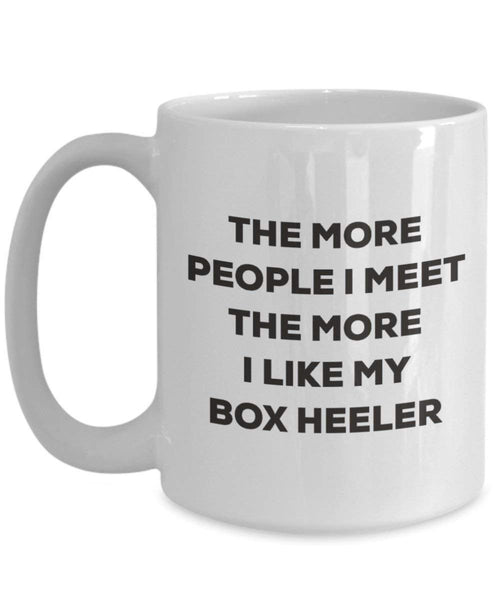 The More People I Meet the More I Like My Box Heeler Tasse – Funny Coffee Cup – Weihnachten Hund Lover niedlichen Gag Geschenke Idee