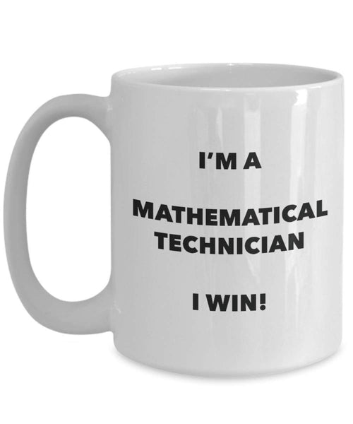 I'm a Mathematical Technician Mug I win - Funny Coffee Cup - Novelty Birthday Christmas Gag Gifts Idea