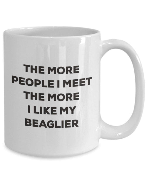 The More People I Meet the More I Like My beaglier Tasse – Funny Coffee Cup – Weihnachten Hund Lover niedlichen Gag Geschenke Idee