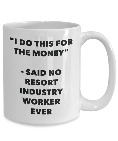 """I Do This for the Money"" - Said No Resort Industry Worker Ever Mug - Funny Tea Hot Cocoa Coffee Cup - Novelty Birthday Christmas Anniversary Gag Gift"