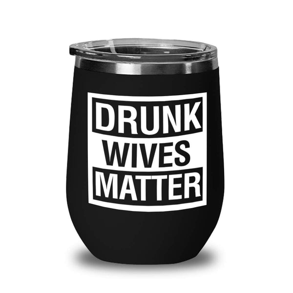 Drunk Wives Matter Wine Glass Tumblers - Funny Wine Glass 13 oz - Gift for Mom - Gift Idea for Her, Birthday - Gift for Wife