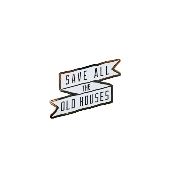 """Save All The Old Houses"" Pin"