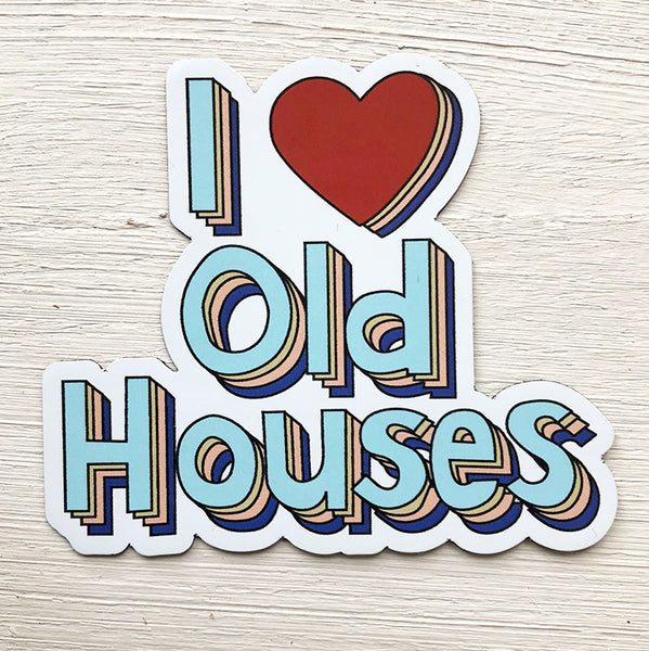 I Love Old Houses Sticker