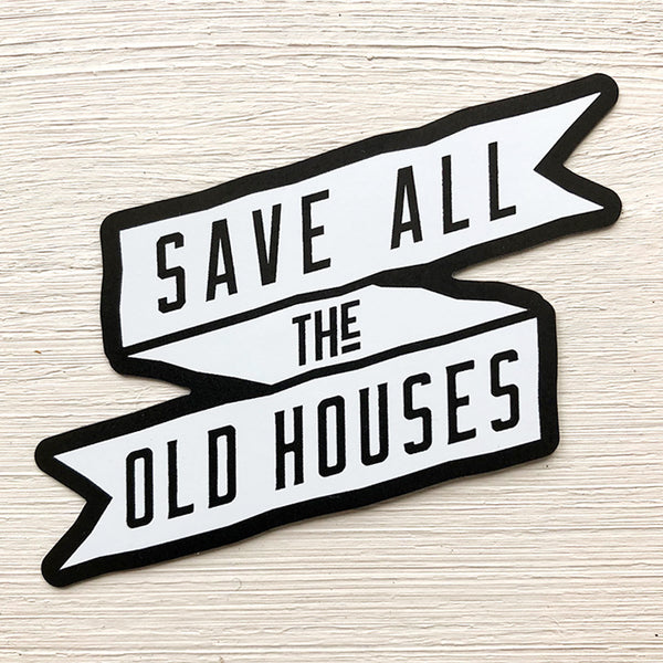 Save All The Old Houses Sticker