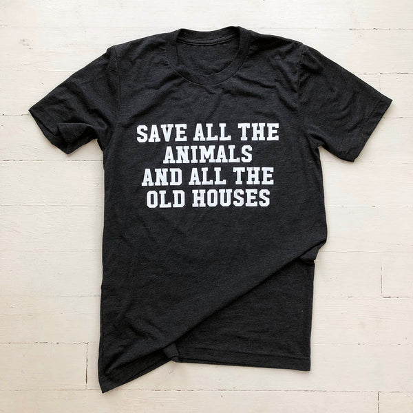 Save All The Animals and All The Old Houses Unisex Tee