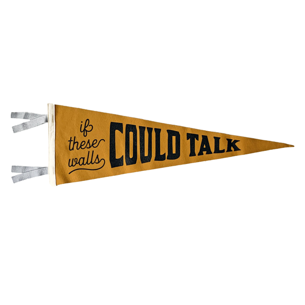 """If These Walls Could Talk"" Wool Felt Pennant"