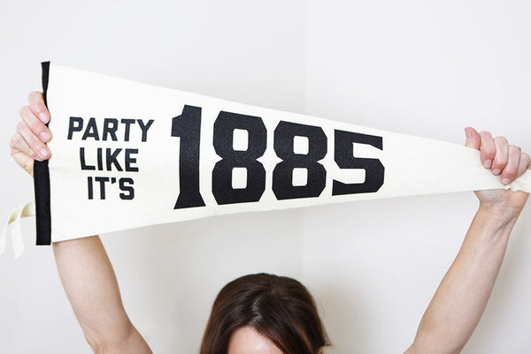 """Party Like It's 1885"" Wool Felt Pennant"