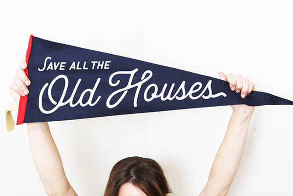 """Save All The Old Houses"" Wool Felt Pennant"
