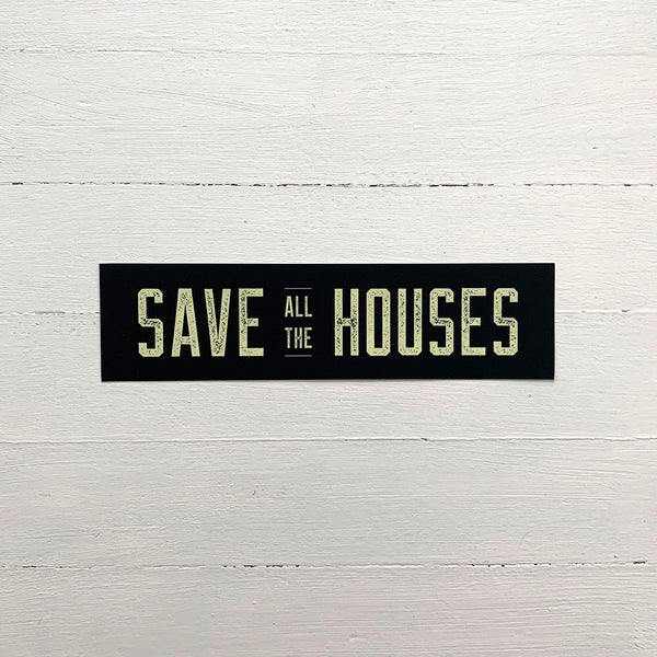 """Save All The Houses"" Bumper Sticker"