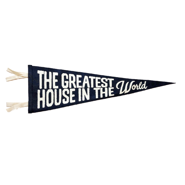 """The Greatest House in the World"" Wool Felt Pennant"
