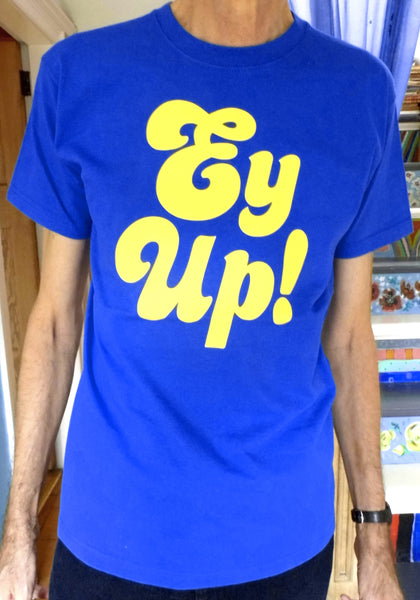 Ey Up T shirt by Yorkshire Stuff