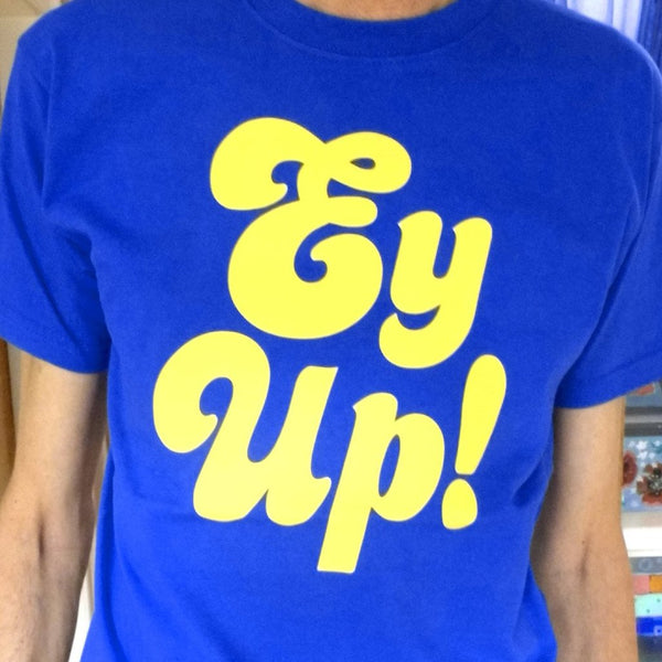Ey Up T-shirt by Yorkshire Stuff