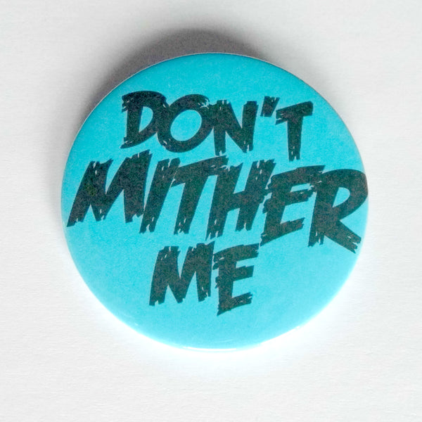 Don't Mither Me Badge