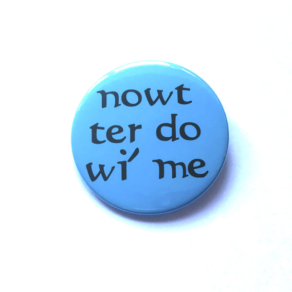 Nowt Ter Do Wi Me Badge