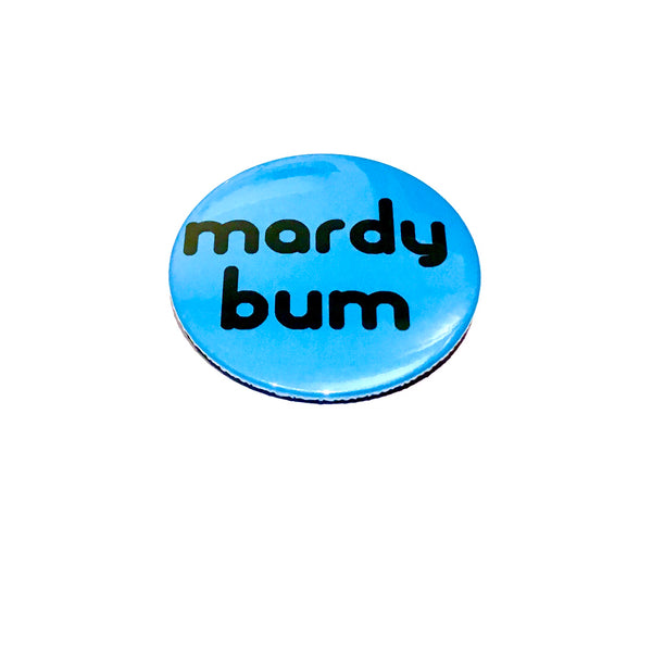 Mardy Bum Badge