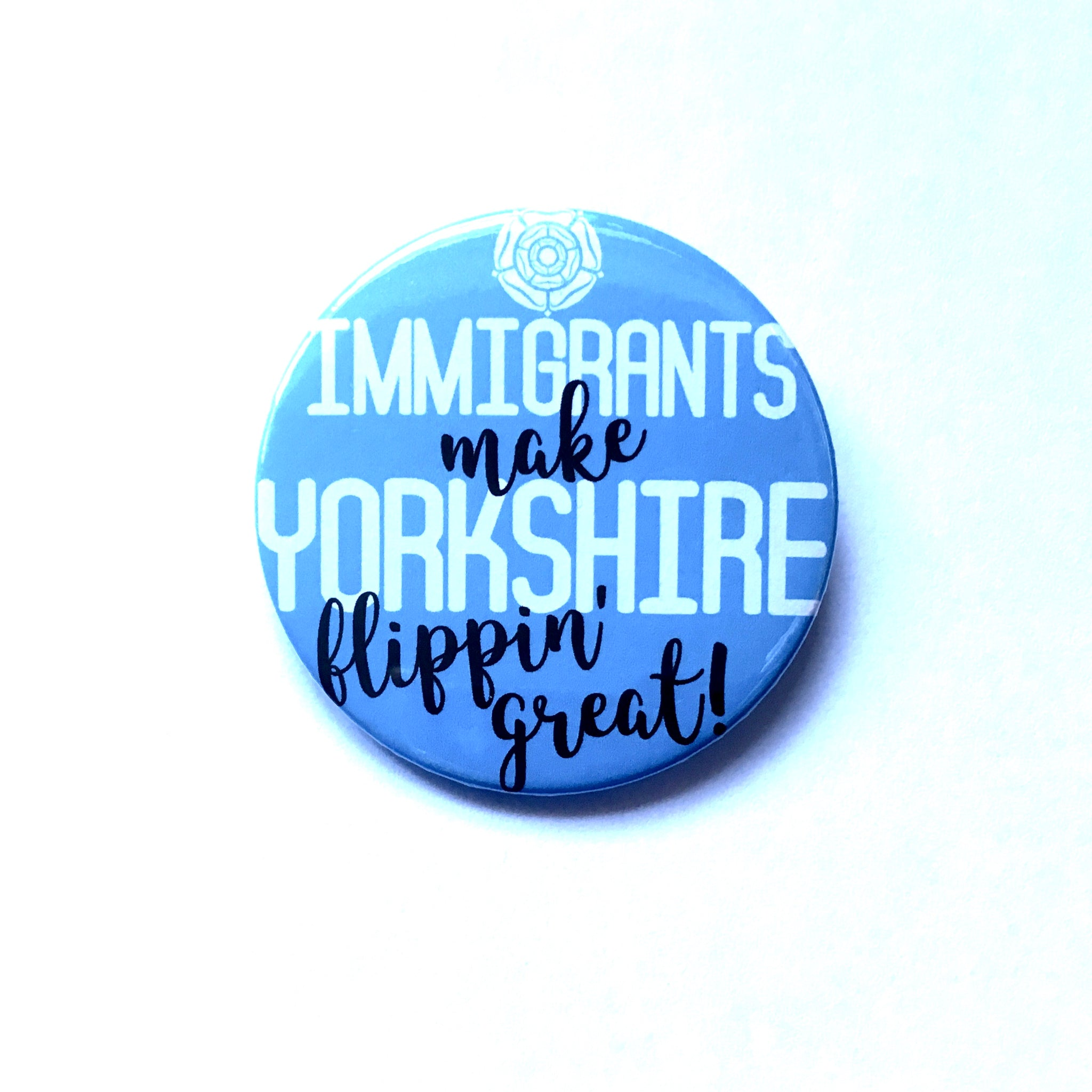Immigrants Make Yorkshire Flippin' Great Badge