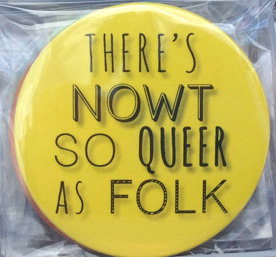 There's Nowt So Queer As Folk Badge