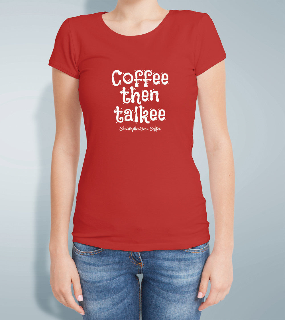 Ladies Coffee Then Talkee T Shirt