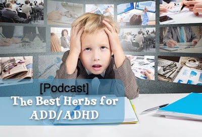 [Podcast] The best herbs for ADD/ADHD.