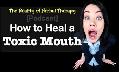 [Podcast] How to heal a toxic mouth.
