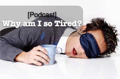 [Podcast] Why am I so Tired?