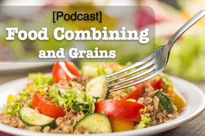 [Podcast] Food Combining and Grains