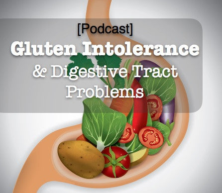 [Podcast] Gluten Intolerance & Digestive Tract Problems