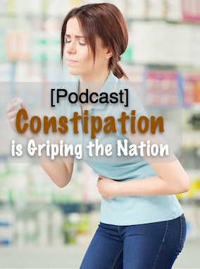 [Podcast] Constipation is Griping the Nation