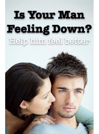Is Your Man Feeling Down? A few natural remedies