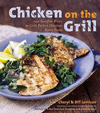 Chicken on the Grill: 100 Surefire Ways to Grill Perfect Chicken Every Time - Chickadee Solutions