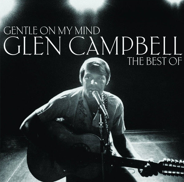 Gentle On My Mind The Best Of Glen Campbell Chickadee
