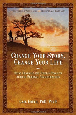 Change Your Story Change Your Life: Using Shamanic and Jungian Tools to Achie... - Chickadee Solutions - 1