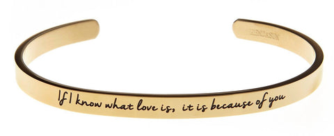 """If I know what love is it is because of you"" Inspirational Cuff Bracelet Ban... - Chickadee Solutions - 1"