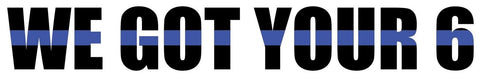"""WE GOT YOUR 6"" Thin Blue Line Decal 8""x1.25"" Support the Blue! - Chickadee Solutions"