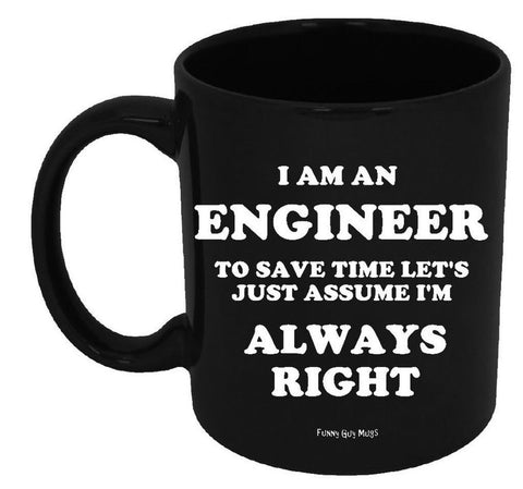 Funny Guy Mugs I Am An Engineer To Save Time Let's Just Assume I'm Always Rig... - Chickadee Solutions - 1