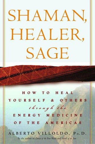 Shaman Healer Sage: How to Heal Yourself and Others with the Energy Medicine ... - Chickadee Solutions - 1