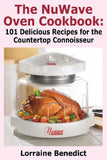 The Nuwave Oven Cookbook: 101 Delicious Recipes for the Countertop Connoisseur - Chickadee Solutions - 1