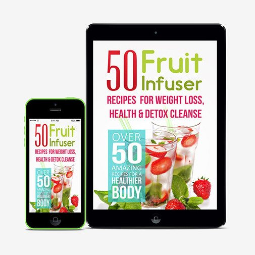50 Fruit Infuser Water Recipes For Weight Loss, Health & Detox Cleanse - EBOOK