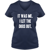 I Let The Dogs Out - Ladies V Neck Tee