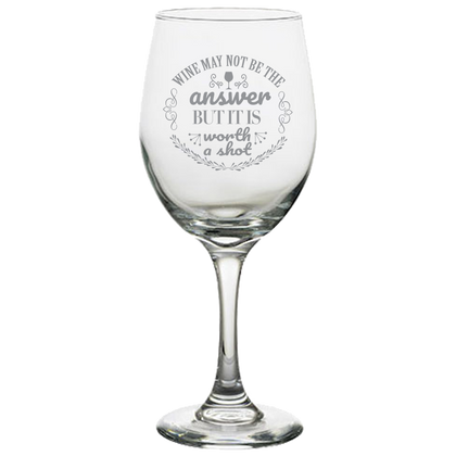 Wine May Not Be The Answer - White Wine Glass
