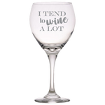I Tend To Wine A Lot - Red Wine Glass
