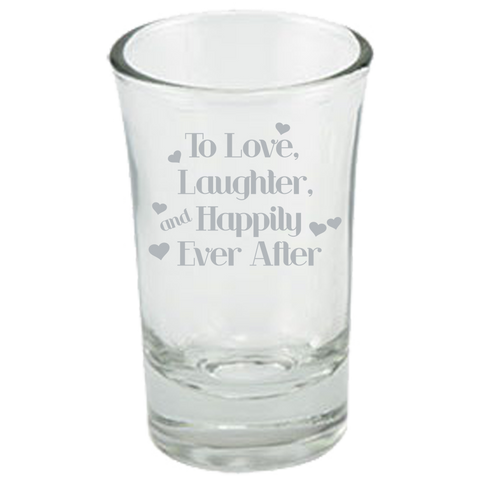 To Love Laughter And Happily Ever After - Dessert Shot Glass