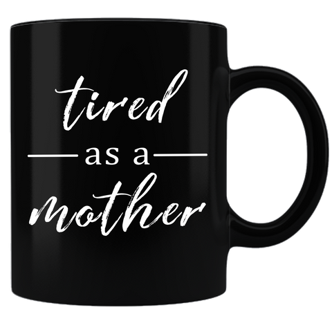 Tired as a Mother - Coffee Mug - Black