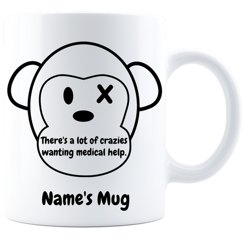 Crazies Need Medical Help Coffee Mug Personalized - White