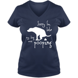 My Dog Was Pooping - Ladies V Neck Tee