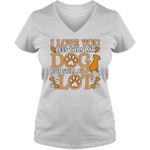 I Love You Less Than My Dog - Light - Ladies V Neck Tee