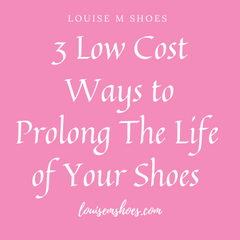 Louise M Blog 3 Low Cost Ways to Prolong The Life of Your Shoes
